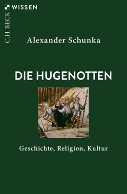 Abbildung von Schunka, Alexander | Die Hugenotten | 2019 | Geschichte, Religion, Kultur | 2892