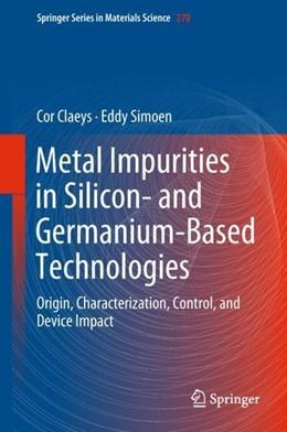 Abbildung von Claeys / Simoen | Metal Impurities in Silicon- and Germanium-Based Technologies | 2018 | Origin, Characterization, Cont...