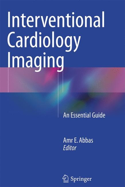 Interventional Cardiology Imaging | Abbas | Softcover reprint of the original 1st ed. 2015, 2018 | Buch (Cover)