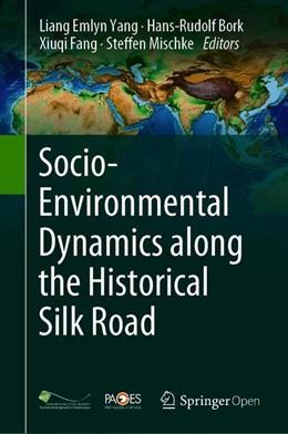 Abbildung von Yang / Bork / Fang / Mischke | Socio-Environmental Dynamics along the Historical Silk Road | 1st ed. 2019 | 2019