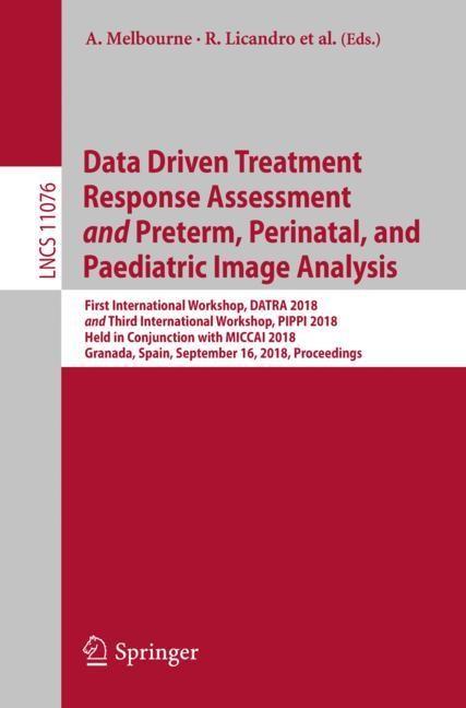Abbildung von Melbourne / Licandro / DiFranco / Rota / Gau / Kampel / Aughwane / Moeskops / Schwartz / Robinson / Makropoulos | Data Driven Treatment Response Assessment and Preterm, Perinatal, and Paediatric Image Analysis | 1st ed. 2018 | 2018