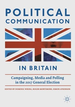 Abbildung von Wring / Mortimore / Atkinson | Political Communication in Britain | 1st ed. 2019 | 2018 | Campaigning, Media and Polling...
