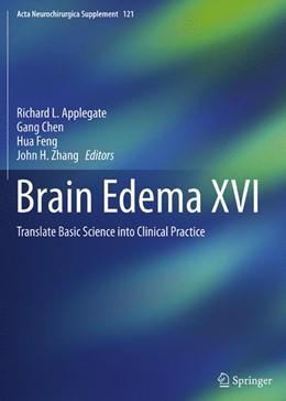 Abbildung von Applegate / Chen / Feng / Zhang   Brain Edema XVI   Softcover reprint of the original 1st ed. 2016   2018   Translate Basic Science into C...   121