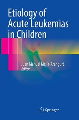 Abbildung von Mejía-Aranguré | Etiology of Acute Leukemias in Children | Softcover reprint of the original 1st ed. 2016 | 2018