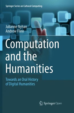 Abbildung von Nyhan / Flinn   Computation and the Humanities   Softcover reprint of the original 1st ed. 2016   2018   Towards an Oral History of Dig...