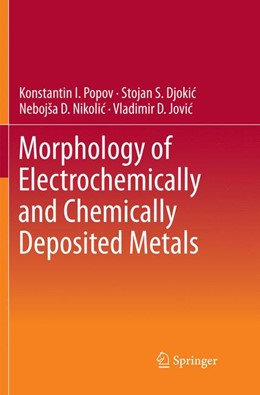 Abbildung von Popov / Djokic´ / Jovic´ | Morphology of Electrochemically and Chemically Deposited Metals | Softcover reprint of the original 1st ed. 2016 | 2018