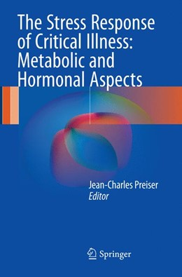 Abbildung von Preiser | The Stress Response of Critical Illness: Metabolic and Hormonal Aspects | Softcover reprint of the original 1st ed. 2016 | 2018