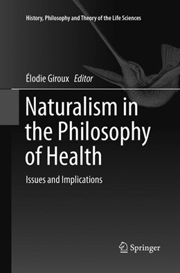 Abbildung von Giroux   Naturalism in the Philosophy of Health   Softcover reprint of the original 1st ed. 2016   2018   Issues and Implications   17