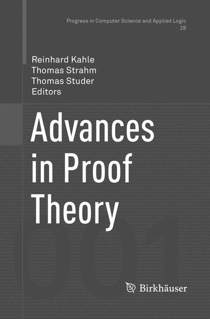 Advances in Proof Theory | Kahle / Strahm / Studer | Softcover reprint of the original 1st ed. 2016, 2018 | Buch (Cover)