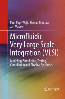 Abbildung von Pop / Minhass / Madsen | Microfluidic Very Large Scale Integration (VLSI) | Softcover reprint of the original 1st ed. 2016 | 2018 | Modeling, Simulation, Testing,...