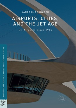 Abbildung von Bednarek   Airports, Cities, and the Jet Age   Softcover reprint of the original 1st ed. 2016   2018   US Airports Since 1945