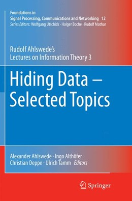 Abbildung von Ahlswede / Althöfer / Deppe / Tamm | Hiding Data - Selected Topics | Softcover reprint of the original 1st ed. 2016 | 2018 | Rudolf Ahlswede's Lectures on ... | 12
