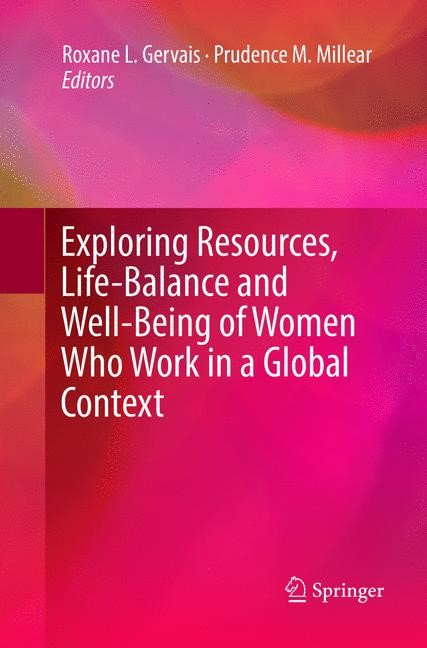 Abbildung von Gervais / Millear | Exploring Resources, Life-Balance and Well-Being of Women Who Work in a Global Context | Softcover reprint of the original 1st ed. 2016 | 2018