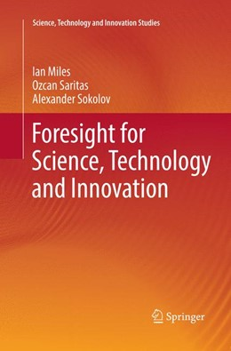 Abbildung von Miles / Saritas / Sokolov   Foresight for Science, Technology and Innovation   Softcover reprint of the original 1st ed. 2016   2018