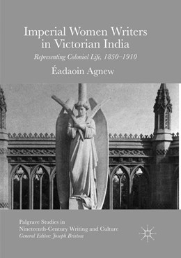 Abbildung von Agnew | Imperial Women Writers in Victorian India | Softcover reprint of the original 1st ed. 2017 | 2018 | Representing Colonial Life, 18...