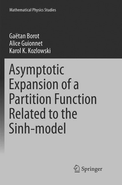 Asymptotic Expansion of a Partition Function Related to the Sinh-model | Borot / Guionnet / Kozlowski | Softcover reprint of the original 1st ed. 2016, 2018 | Buch (Cover)