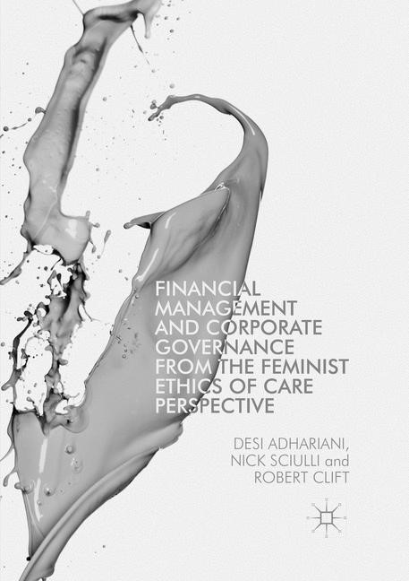 Financial Management and Corporate Governance from the Feminist Ethics of Care Perspective | Adhariani / Sciulli / Clift | Softcover reprint of the original 1st ed. 2017, 2018 | Buch (Cover)