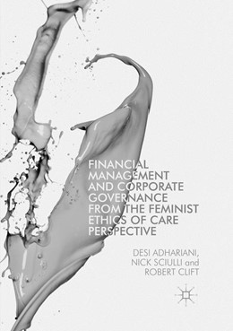 Abbildung von Adhariani / Sciulli / Clift | Financial Management and Corporate Governance from the Feminist Ethics of Care Perspective | Softcover reprint of the original 1st ed. 2017 | 2018