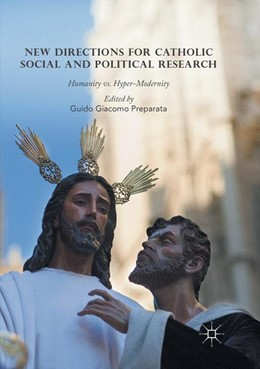 Abbildung von Preparata | New Directions for Catholic Social and Political Research | Softcover reprint of the original 1st ed. 2016 | 2018 | Humanity vs. Hyper-Modernity