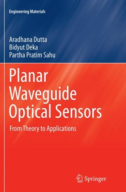 Abbildung von Dutta / Deka / Pratim Sahu | Planar Waveguide Optical Sensors | Softcover reprint of the original 1st ed. 2016 | 2018 | From Theory to Applications
