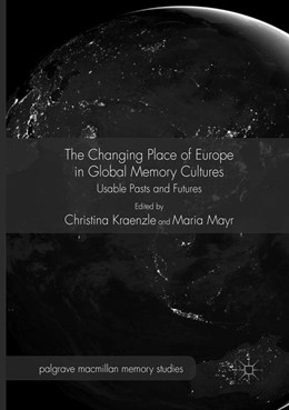 Abbildung von Kraenzle / Mayr | The Changing Place of Europe in Global Memory Cultures | Softcover reprint of the original 1st ed. 2017 | 2018 | Usable Pasts and Futures