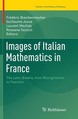 Abbildung von Brechenmacher / Jouve   Images of Italian Mathematics in France   1. Auflage   2018   beck-shop.de