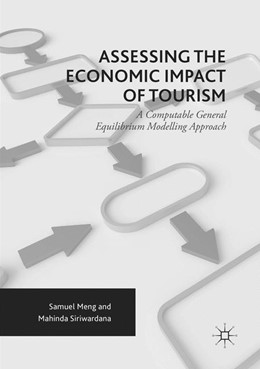Abbildung von Meng / Siriwardana   Assessing the Economic Impact of Tourism   Softcover reprint of the original 1st ed. 2017   2018   A Computable General Equilibri...