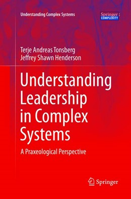Abbildung von Tonsberg / Henderson | Understanding Leadership in Complex Systems | Softcover reprint of the original 1st ed. 2016 | 2018 | A Praxeological Perspective