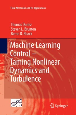 Abbildung von Duriez / Brunton / Noack   Machine Learning Control – Taming Nonlinear Dynamics and Turbulence   Softcover reprint of the original 1st ed. 2017   2018   116