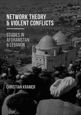 Abbildung von Kramer | Network Theory and Violent Conflicts | Softcover reprint of the original 1st ed. 2017 | 2018 | Studies in Afghanistan and Leb...