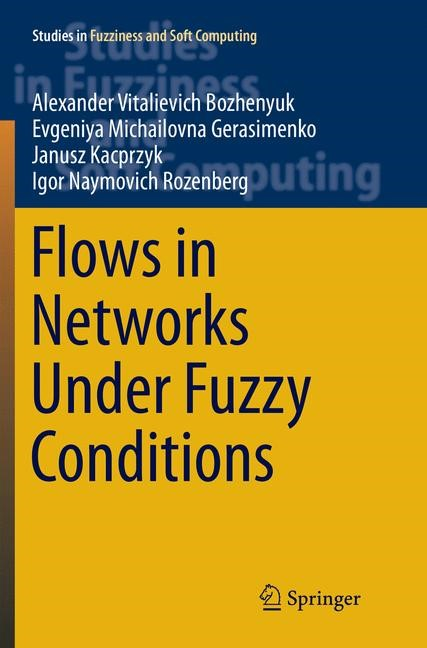 Flows in Networks Under Fuzzy Conditions | Bozhenyuk / Gerasimenko / Kacprzyk | Softcover reprint of the original 1st ed. 2017, 2018 | Buch (Cover)
