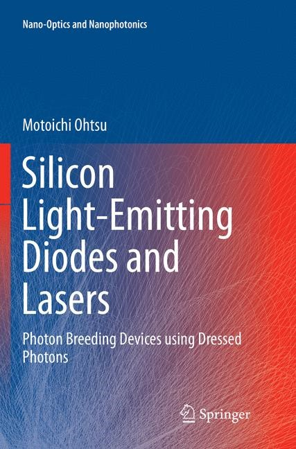 Silicon Light-Emitting Diodes and Lasers | Ohtsu | Softcover reprint of the original 1st ed. 2016, 2018 | Buch (Cover)