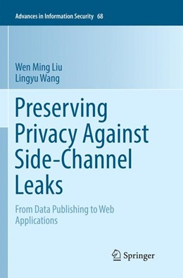 Abbildung von Liu / Wang | Preserving Privacy Against Side-Channel Leaks | Softcover reprint of the original 1st ed. 2016 | 2018 | From Data Publishing to Web Ap... | 68