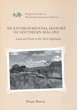 Abbildung von Morris | An Environmental History of Southern Malawi | Softcover reprint of the original 1st ed. 2016 | 2018 | Land and People of the Shire H...