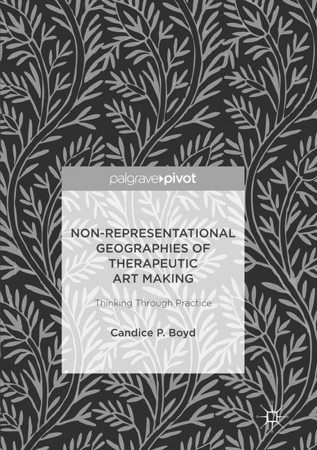 Non-Representational Geographies of Therapeutic Art Making | Boyd | Softcover reprint of the original 1st ed. 2017, 2018 | Buch (Cover)