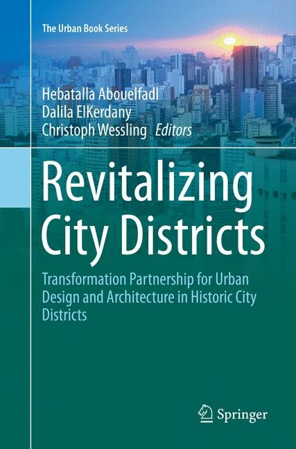 Abbildung von Abouelfadl / ElKerdany / Wessling | Revitalizing City Districts | Softcover reprint of the original 1st ed. 2017 | 2018