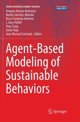 Abbildung von Alonso-Betanzos / Sánchez-Maroño / Fontenla-Romero / Polhill / Craig / Bajo / Corchado | Agent-Based Modeling of Sustainable Behaviors | Softcover reprint of the original 1st ed. 2017 | 2018