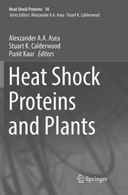 Abbildung von Asea / Calderwood / Kaur | Heat Shock Proteins and Plants | Softcover reprint of the original 1st ed. 2016 | 2018 | 10