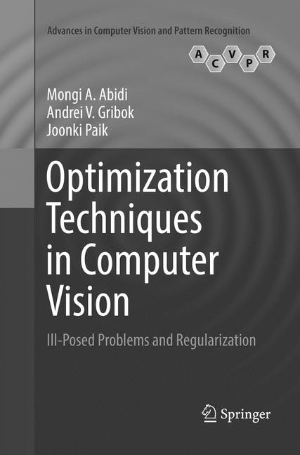 Optimization Techniques in Computer Vision   Abidi / Gribok / Paik   Softcover reprint of the original 1st ed. 2016, 2018   Buch (Cover)