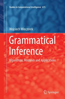 Abbildung von Wieczorek | Grammatical Inference | Softcover reprint of the original 1st ed. 2017 | 2018 | Algorithms, Routines and Appli... | 673