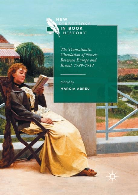 The Transatlantic Circulation of Novels Between Europe and Brazil, 1789-1914 | Abreu | Softcover reprint of the original 1st ed. 2017, 2018 | Buch (Cover)