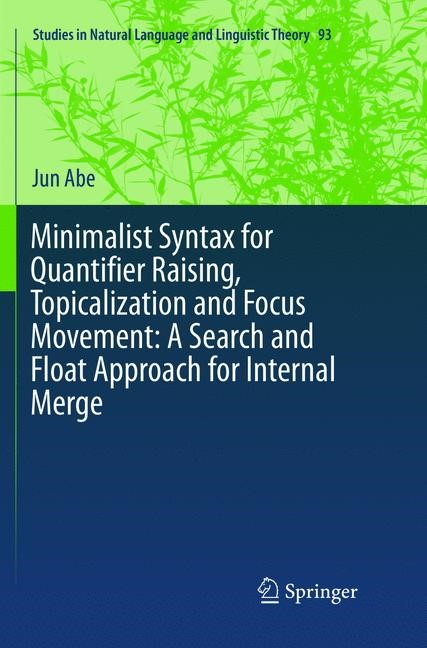 Abbildung von Abe | Minimalist Syntax for Quantifier Raising, Topicalization and Focus Movement: A Search and Float Approach for Internal Merge | Softcover reprint of the original 1st ed. 2017 | 2018
