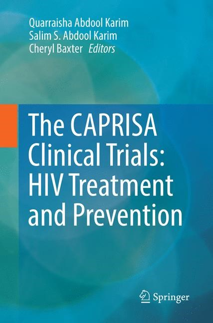 The CAPRISA Clinical Trials: HIV Treatment and Prevention | Abdool Karim / Baxter | Softcover reprint of the original 1st ed. 2017, 2018 | Buch (Cover)