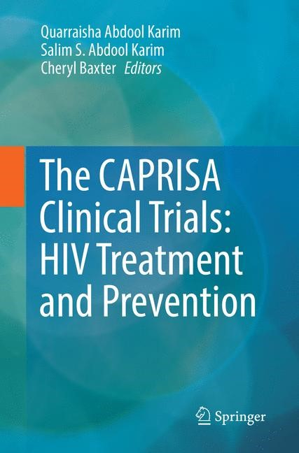 Abbildung von Abdool Karim / Baxter | The CAPRISA Clinical Trials: HIV Treatment and Prevention | Softcover reprint of the original 1st ed. 2017 | 2018
