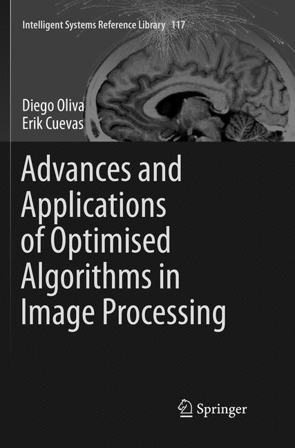 Advances and Applications of Optimised Algorithms in Image Processing | Oliva / Cuevas | Softcover reprint of the original 1st ed. 2017, 2018 | Buch (Cover)