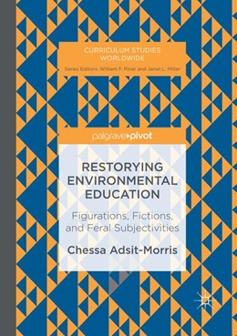 Abbildung von Adsit-Morris   Restorying Environmental Education   Softcover reprint of the original 1st ed. 2017   2018   Figurations, Fictions, and Fer...