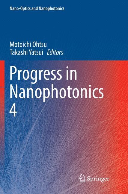 Progress in Nanophotonics 4 | Ohtsu / Yatsui | Softcover reprint of the original 1st ed. 2017, 2018 | Buch (Cover)