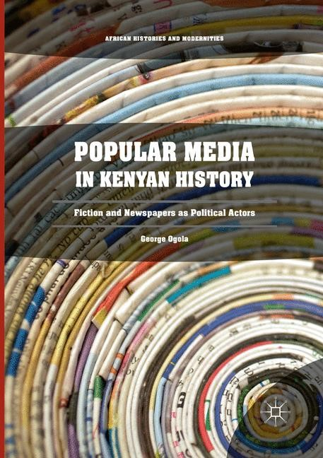 Popular Media in Kenyan History | Ogola | Softcover reprint of the original 1st ed. 2017, 2018 | Buch (Cover)
