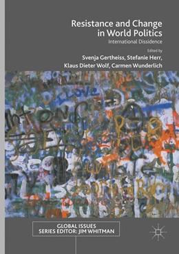 Abbildung von Gertheiss / Herr / Wolf / Wunderlich | Resistance and Change in World Politics | Softcover reprint of the original 1st ed. 2017 | 2018 | International Dissidence
