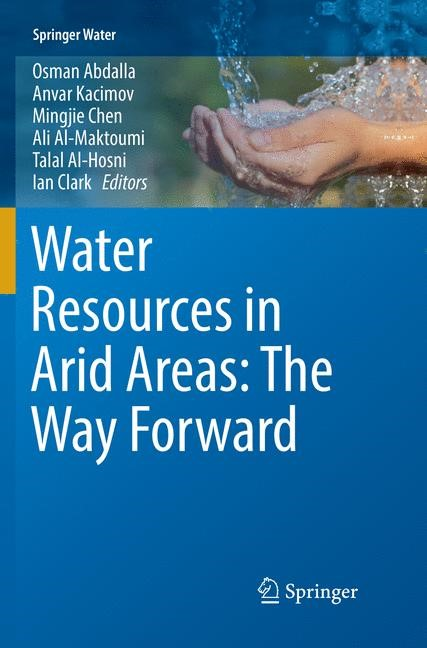 Water Resources in Arid Areas: The Way Forward | Abdalla / Kacimov / Chen / Al-Maktoumi / Al-Hosni / Clark | Softcover reprint of the original 1st ed. 2017, 2018 | Buch (Cover)